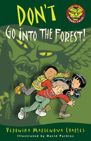 Don't Go into the Forest! by Veronika Martenova Charles
