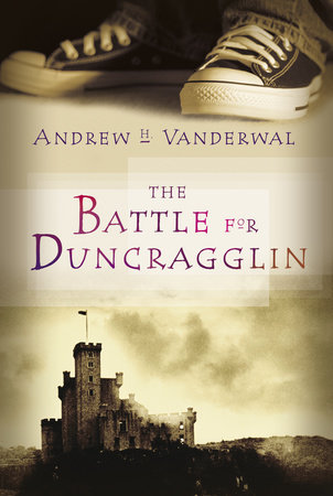 The Battle for Duncragglin by Andrew H. Vanderwal