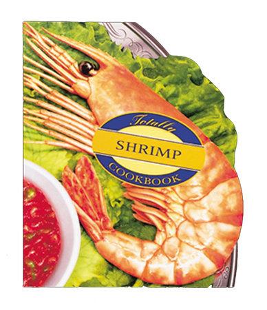 Totally Shrimp Cookbook by Helene Siegel