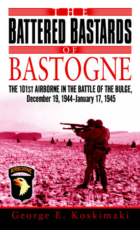 The Battered Bastards of Bastogne by George Koskimaki