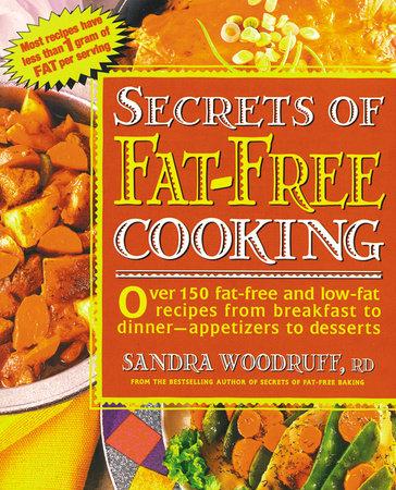 Secrets of Fat-Free Cooking by Sandra Woodruff | PenguinRandomHouse com:  Books