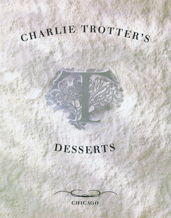 Charlie Trotter's Desserts by Charlie Trotter and Michelle Gayer