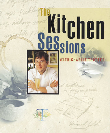 The Kitchen Sessions with Charlie Trotter by Charlie Trotter