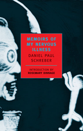 Memoirs of My Nervous Illness by Daniel Paul Schreber