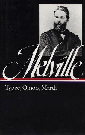 Herman Melville: Typee, Omoo, Mardi (LOA #1) by Herman Melville
