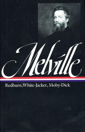 Herman Melville: Redburn, White-Jacket, Moby-Dick (LOA #9)