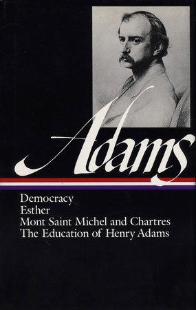 Henry Adams: Novels, Mont Saint Michel, The Education (LOA #14)
