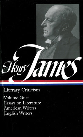 Henry James: Literary Criticism I: Essays on Literature, American & EnglishWriters