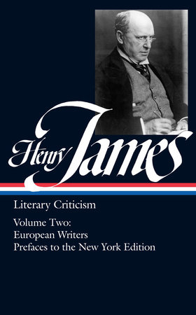 Henry James: Literary Criticism II: European Writers and Prefaces to the New York Edition