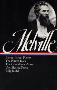 Herman Melville: Pierre, Israel Potter, The Piazza Tales, The Confidence-Man, Billy Budd, Uncollected Prose (LOA #24)