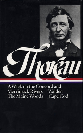 Henry David Thoreau: A Week on the Concord and Merrimack Rivers, Walden, TheMaine Woods, Cape Cod