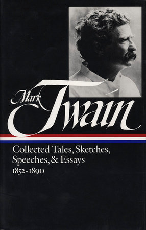 Mark Twain: Collected Tales, Sketches, Speeches, and Essays Vol. 1 1852-1890  (LOA #60) by Mark Twain