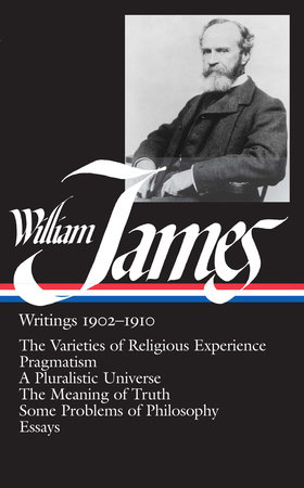 William James: Writings 1902-1910 (LOA #38)