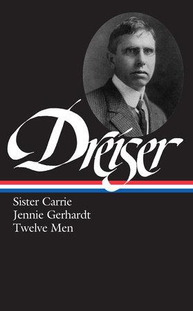 Theodore Dreiser: Sister Carrie, Jennie Gerhardt, Twelve Men (LOA #36) by Theodore Dreiser