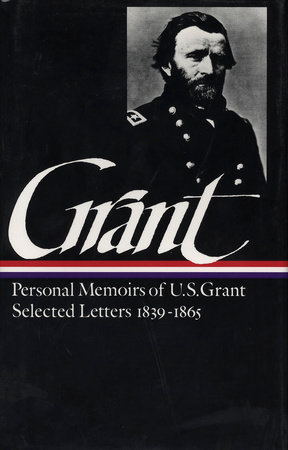 Ulysses S. Grant: Memoirs & Selected Letters