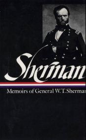 William Tecumseh Sherman: Memoirs of General W. T. Sherman (LOA #51)