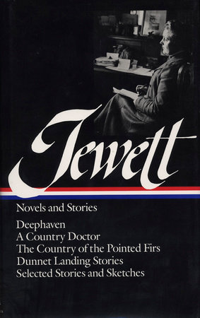 Sarah Orne Jewett: Novels and Stories (LOA #69)