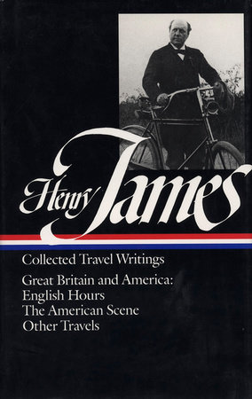 Henry James: Travel Writings Vol. 1 (LOA #64)