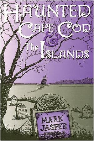 Haunted Cape Cod & the Islands by Mark Jasper