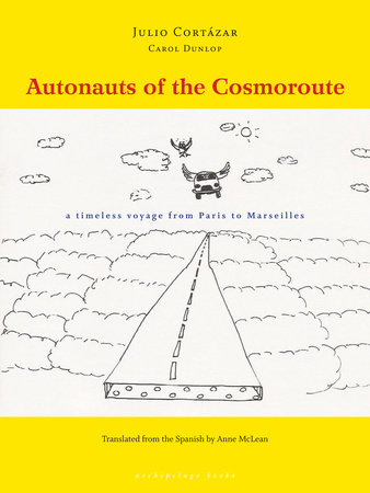 Autonauts of the Cosmoroute by Julio Cortazar and Carol Dunlop