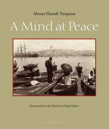 A Mind at Peace by Ahmet Hamdi Tanpinar