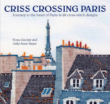 Criss-Crossing Paris by Fiona Sinclair and Sally-Anne Hayes