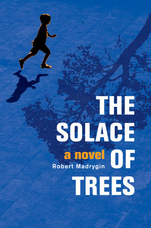 The Solace of Trees by Robert Madrygin