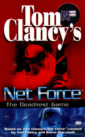 Tom Clancy's Net Force: The Deadliest Game by Bill McCay