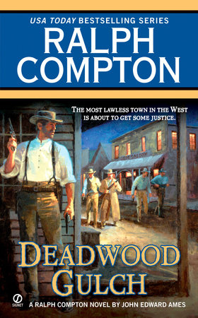 Ralph Compton Deadwood Gulch by Ralph Compton and John Edwards Ames