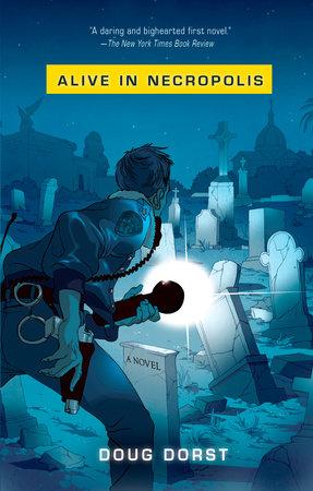Alive in Necropolis by Doug Dorst