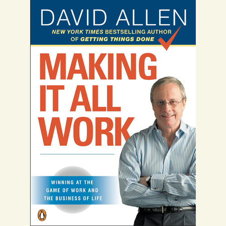 Making It All Work by David Allen