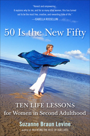 Fifty Is the New Fifty by Suzanne Braun Levine
