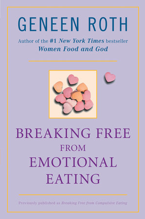 Breaking Free from Emotional Eating by Geneen Roth