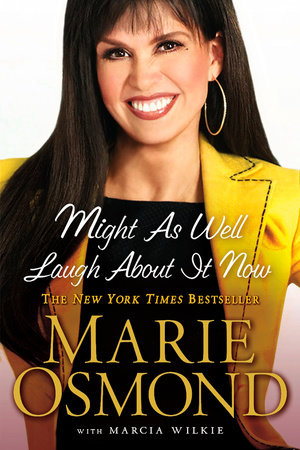 Might As Well Laugh About It Now by Marie Osmond and Marcia Wilkie
