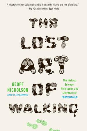 The Lost Art of Walking by Geoff Nicholson