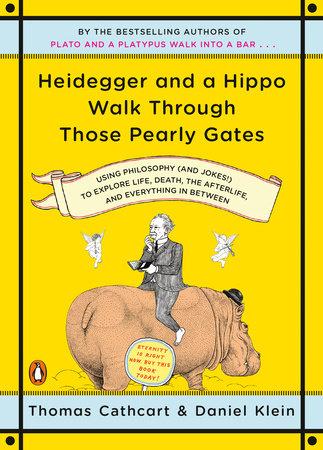 Heidegger and a Hippo Walk Through Those Pearly Gates by Thomas Cathcart and Daniel Klein