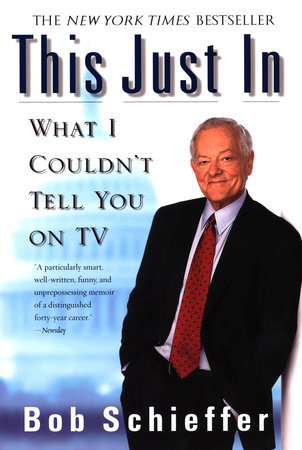 This Just In by Bob Schieffer