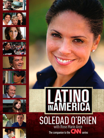 Latino in America by Soledad O'Brien and Rose Marie Arce