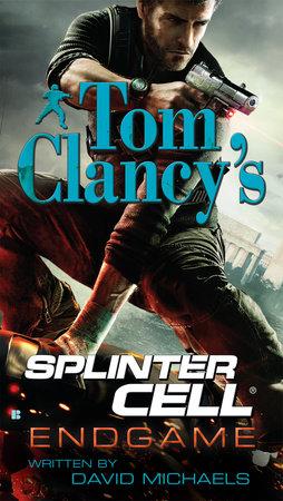 Tom Clancy's Splinter Cell: Endgame by David Michaels
