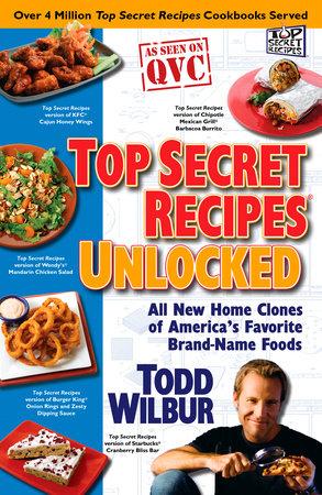 Top Secret Recipes Unlocked by Todd Wilbur