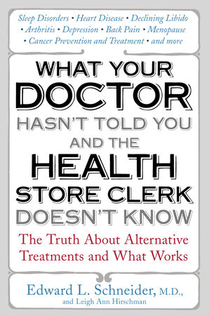 What Your Doctor Hasn't Told You and the Health Store Clerk Doesn't Know by Edward Schneider