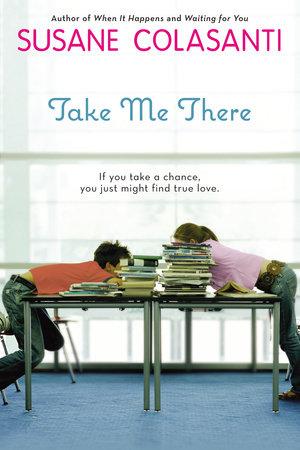 Take Me There by Susane Colasanti