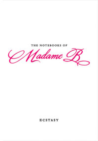 The Notebooks of Madame B: Ecstasy