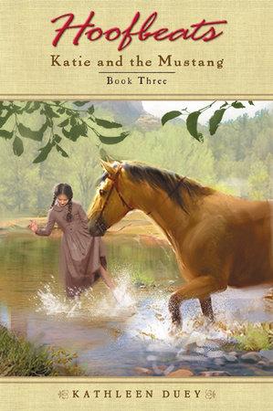 Hoofbeats: Katie and Mustang # 3 by Kathleen Duey