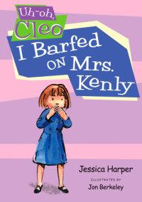 Uh-oh Cleo: I Barfed on Mrs. Kenly