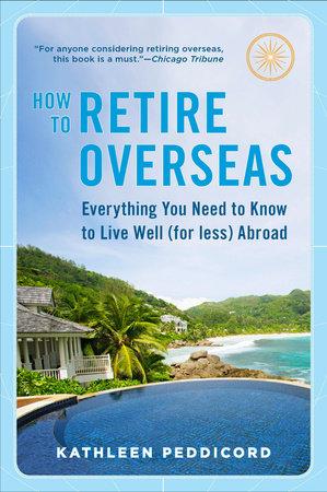 How to Retire Overseas by Kathleen Peddicord