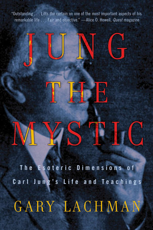 Jung the Mystic by Gary Lachman