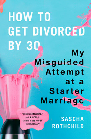 How to Get Divorced by 30 by Sascha Rothchild