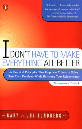 I Don't Have to Make Everything All Better by Gary Lundberg and Joy Lundberg