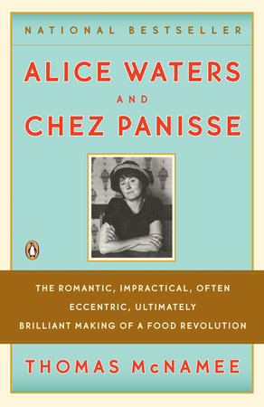 Alice Waters and Chez Panisse by Thomas McNamee